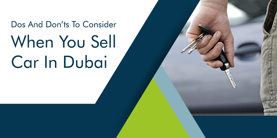 Dos And Don'ts To Consider When You Sell Car In Dubai