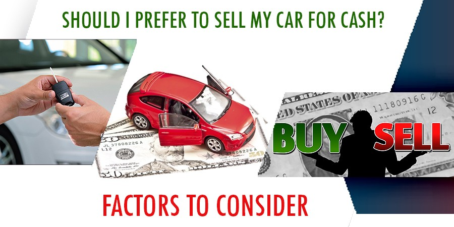 should i prefer to sell my car for cash factors to consider sell car get cash. Black Bedroom Furniture Sets. Home Design Ideas