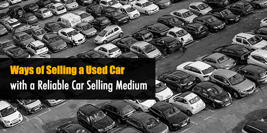 Ways of Selling a Used Car with a Reliable Car Selling Medium