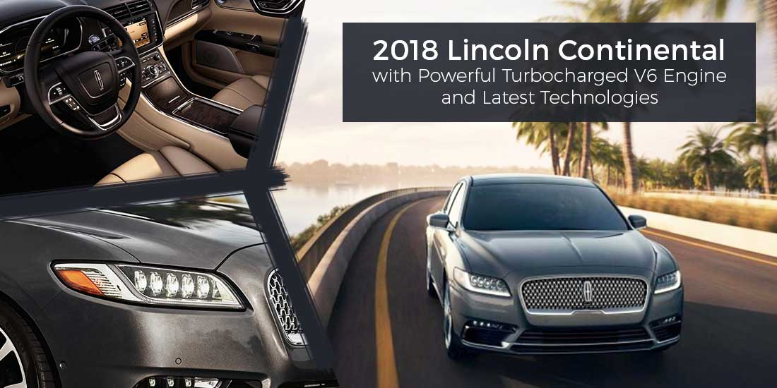 2018 Lincoln Continental with Powerful Turbocharged V6 Engine and Latest Technologies